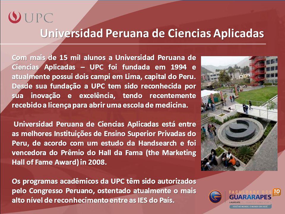 Universidad Peruana de Ciencias Aplicadas Com mais de 15 mil alunos a Universidad Peruana de Ciencias Aplicadas – UPC foi fundada em 1994 e atualmente possui dois campi em Lima, capital do Peru.