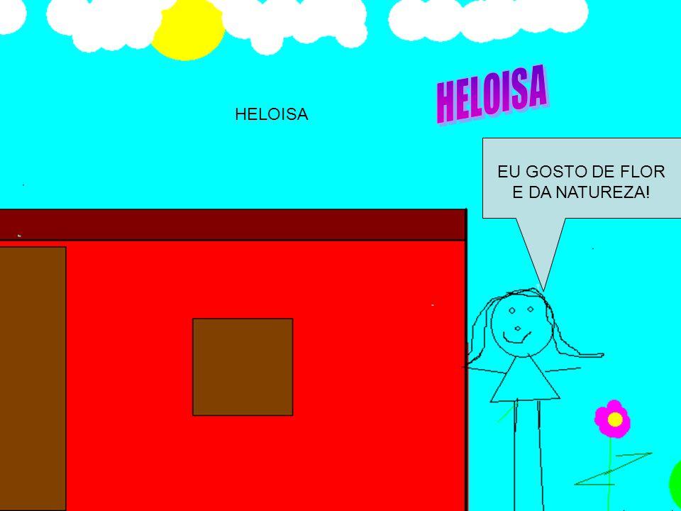 EU GOSTO DE FLOR E DA NATUREZA! HELOISA