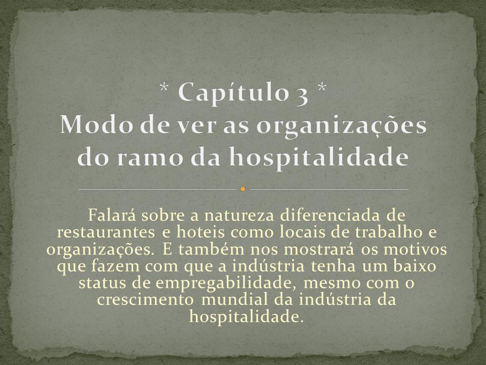 Falará sobre a natureza diferenciada de restaurantes e hoteis como locais de trabalho e organizações. E também nos mostrará os motivos que fazem com q