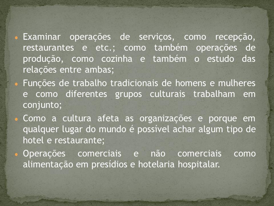 Examinar operações de serviços, como recepção, restaurantes e etc.; como também operações de produção, como cozinha e também o estudo das relações ent