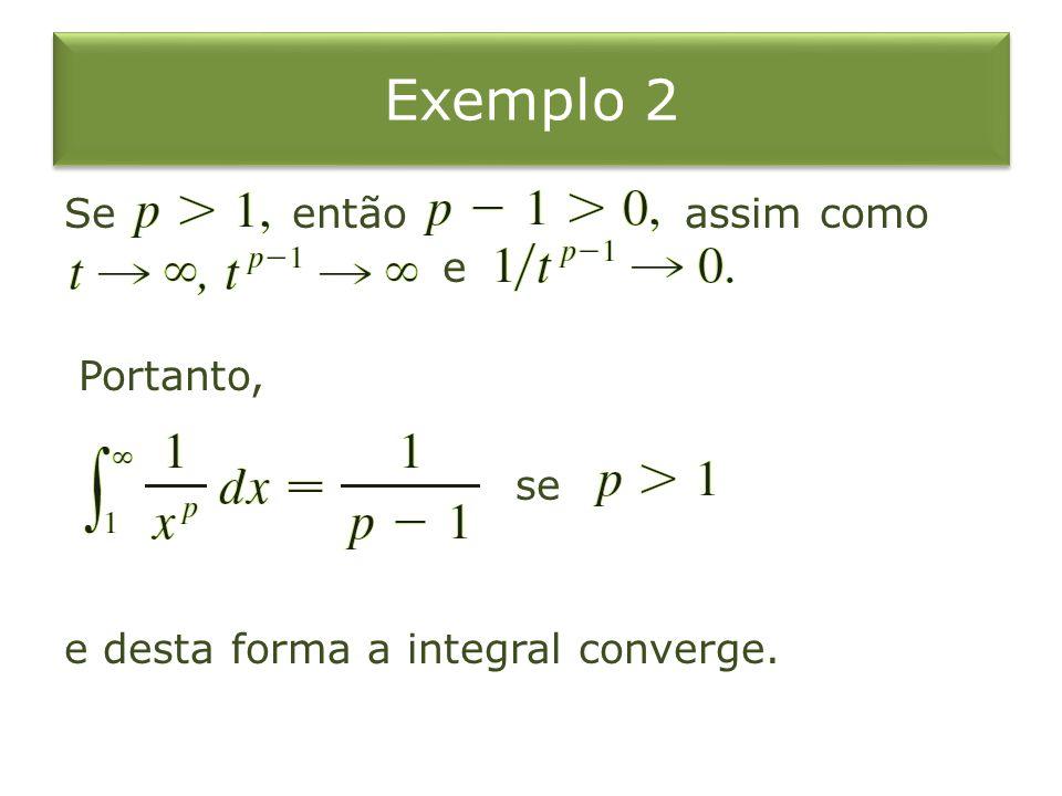 Se então assim como e Portanto, se e desta forma a integral converge.