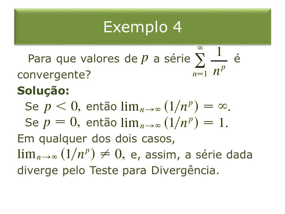 Exemplo 4 Para que valores de a série é convergente? Solução: Se então Em qualquer dos dois casos, e, assim, a série dada diverge pelo Teste para Dive