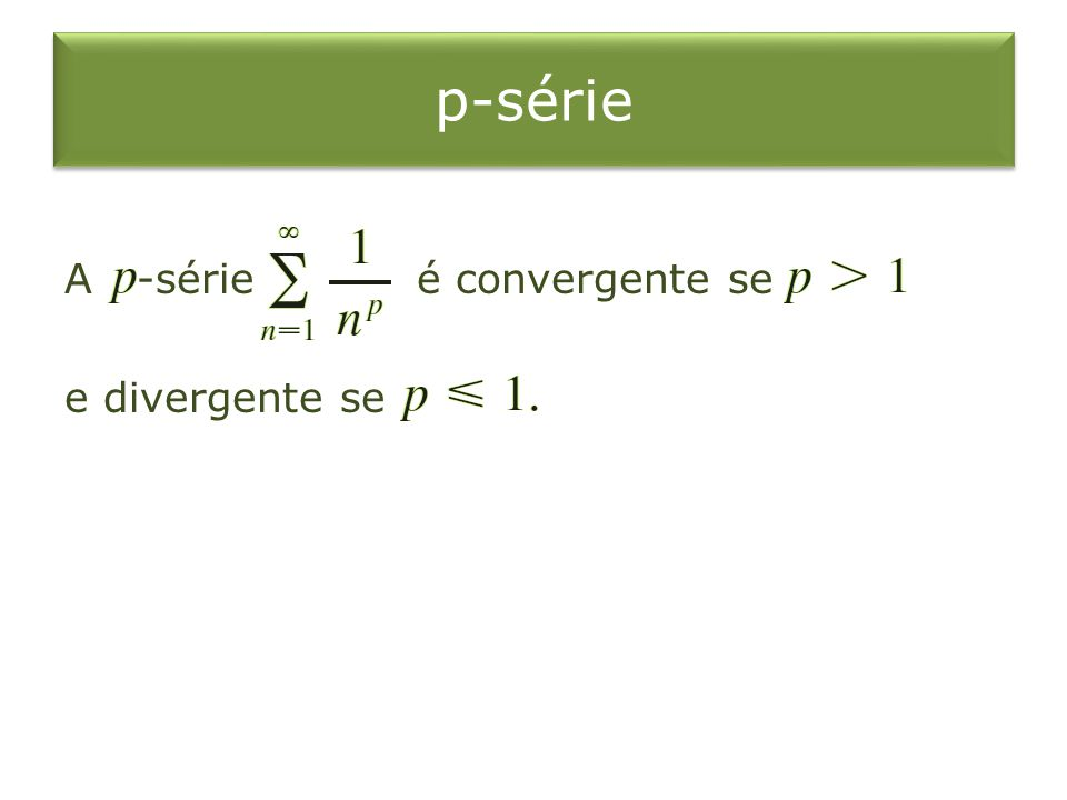 p-série A -série é convergente se e divergente se