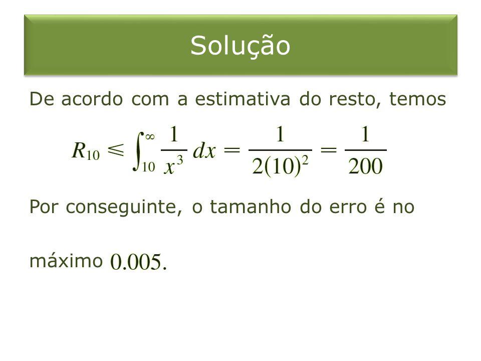 Solução De acordo com a estimativa do resto, temos Por conseguinte, o tamanho do erro é no máximo