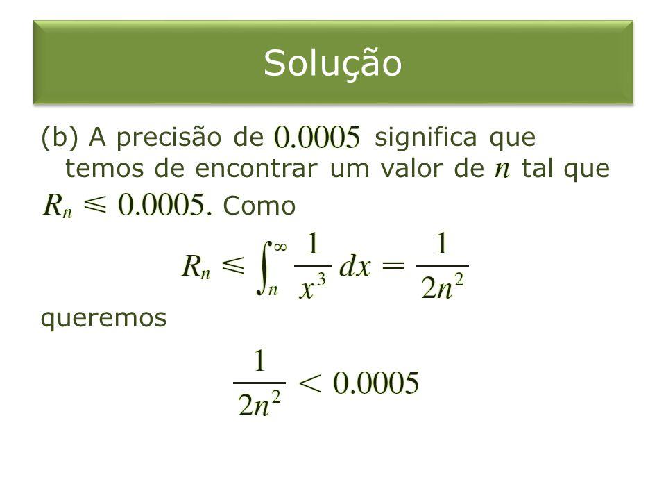 Solução (b) A precisão de significa que temos de encontrar um valor de tal que Como queremos
