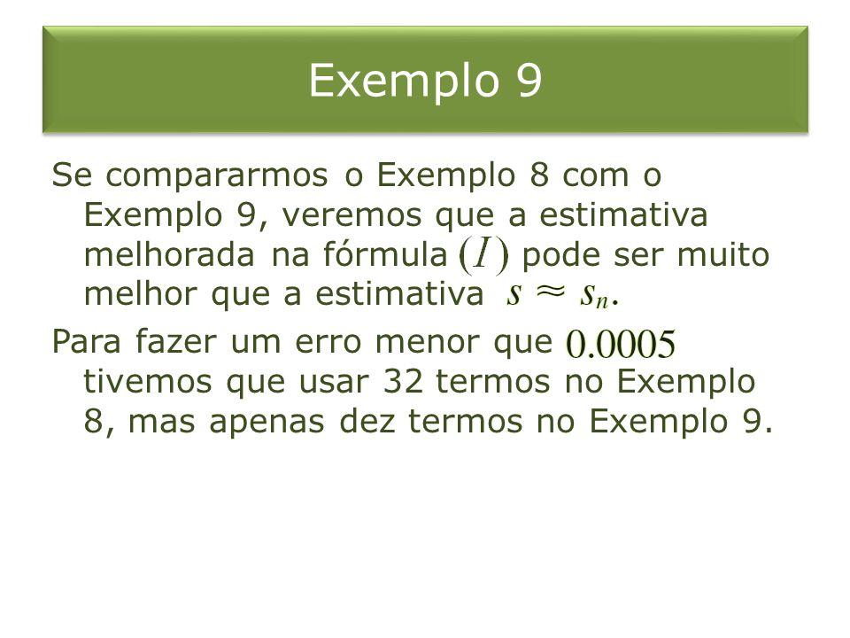 Exemplo 9 Se compararmos o Exemplo 8 com o Exemplo 9, veremos que a estimativa melhorada na fórmula pode ser muito melhor que a estimativa Para fazer