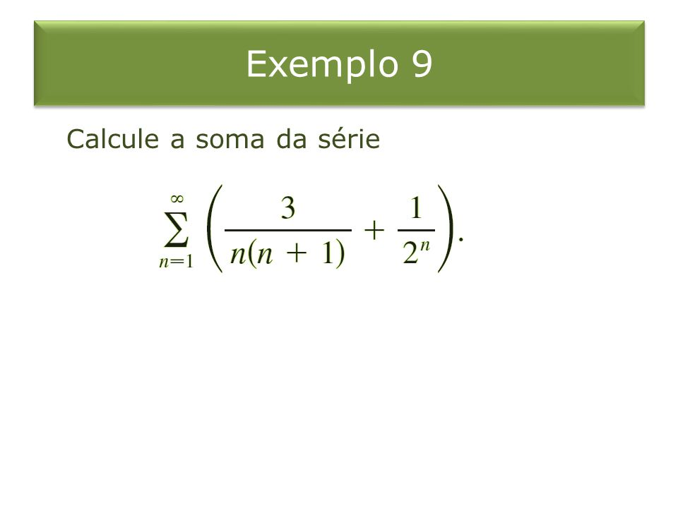 Exemplo 7 Como essa integral imprópria é divergente, a série também é divergente pelo Teste da Integral.