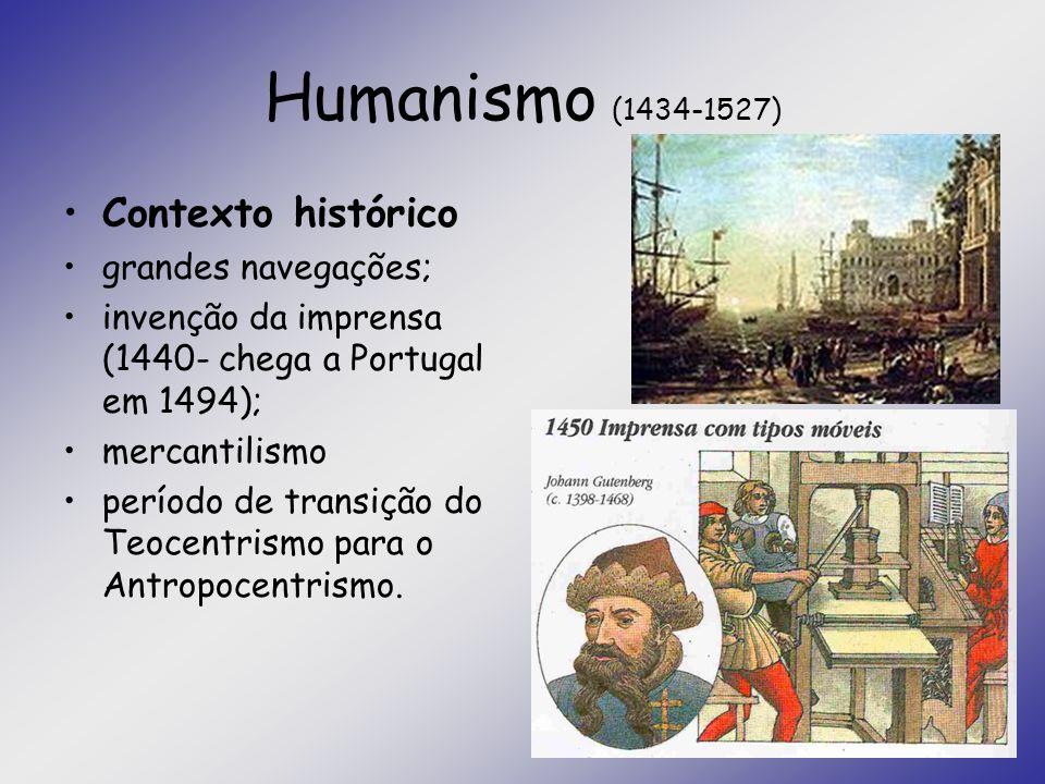 Humanismo (1434-1527) Contexto histórico grandes navegações; invenção da imprensa (1440- chega a Portugal em 1494); mercantilismo período de transição
