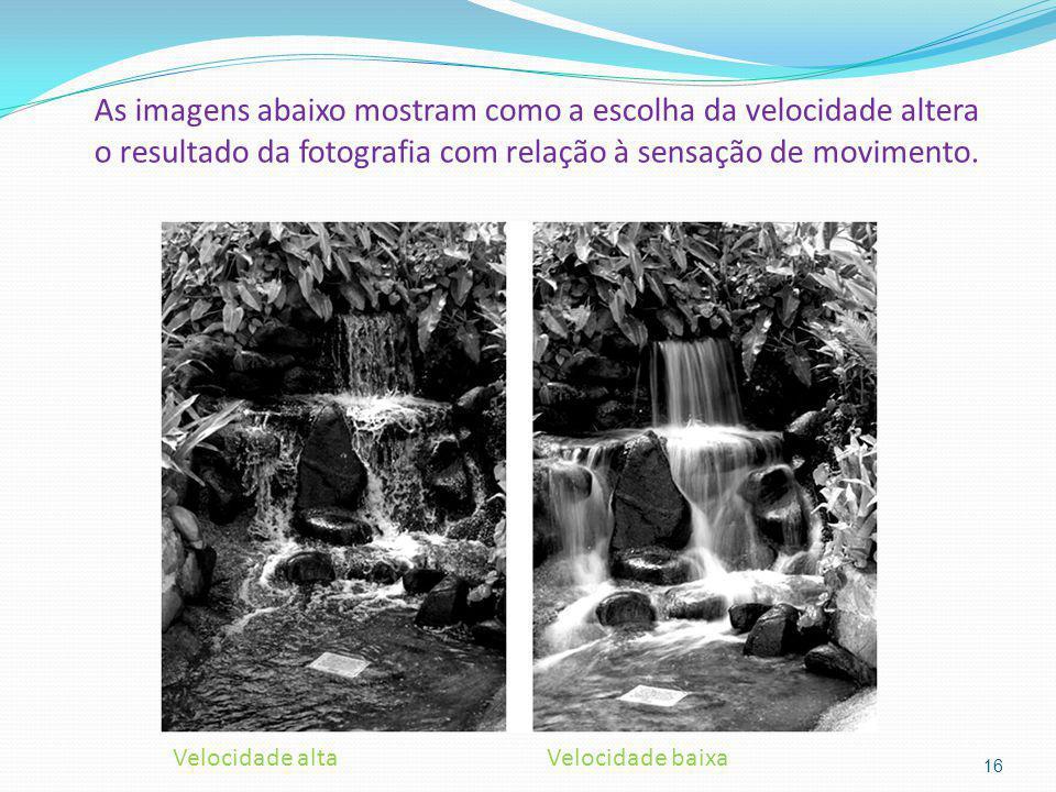 As imagens abaixo mostram como a escolha da velocidade altera o resultado da fotografia com relação à sensação de movimento. 16 Velocidade altaVelocid