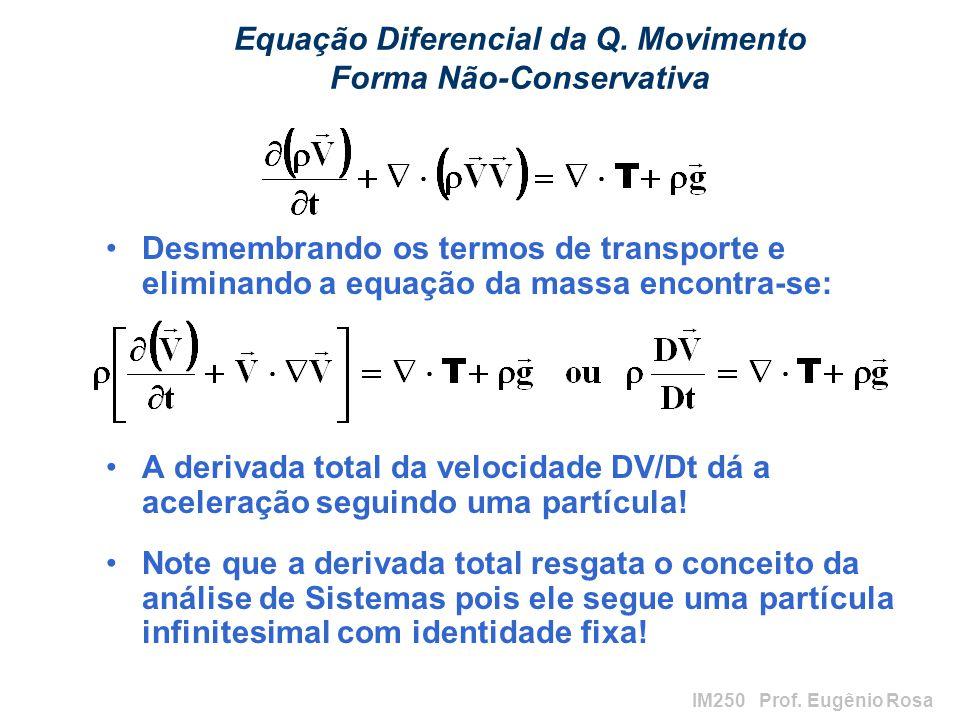 IM250 Prof. Eugênio Rosa Equação Diferencial da Q. Movimento Forma Não-Conservativa Desmembrando os termos de transporte e eliminando a equação da mas