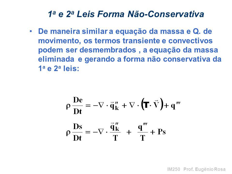 IM250 Prof. Eugênio Rosa 1 a e 2 a Leis Forma Não-Conservativa De maneira similar a equação da massa e Q. de movimento, os termos transiente e convect