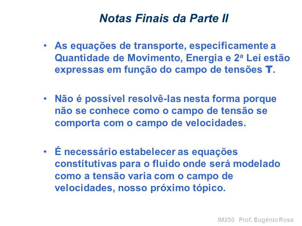 IM250 Prof. Eugênio Rosa Notas Finais da Parte II As equações de transporte, especificamente a Quantidade de Movimento, Energia e 2 a Lei estão expres
