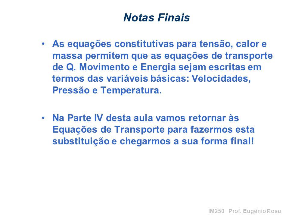 IM250 Prof. Eugênio Rosa Notas Finais As equações constitutivas para tensão, calor e massa permitem que as equações de transporte de Q. Movimento e En