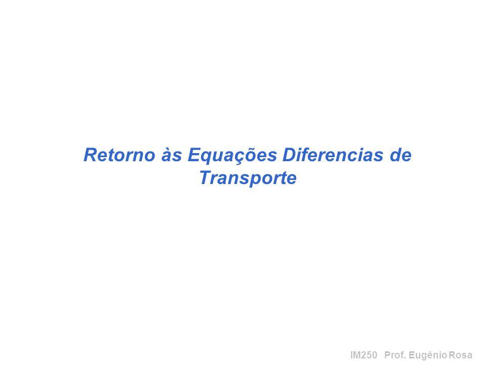IM250 Prof. Eugênio Rosa Retorno às Equações Diferencias de Transporte