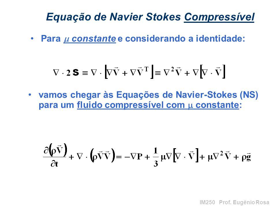 IM250 Prof. Eugênio Rosa Equação de Navier Stokes Compressível vamos chegar às Equações de Navier-Stokes (NS) para um fluido compressível com constant