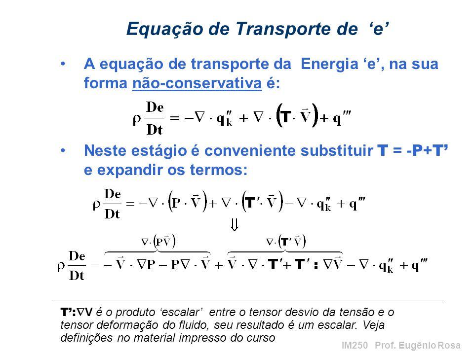 IM250 Prof. Eugênio Rosa Equação de Transporte de e A equação de transporte da Energia e, na sua forma não-conservativa é: Neste estágio é conveniente