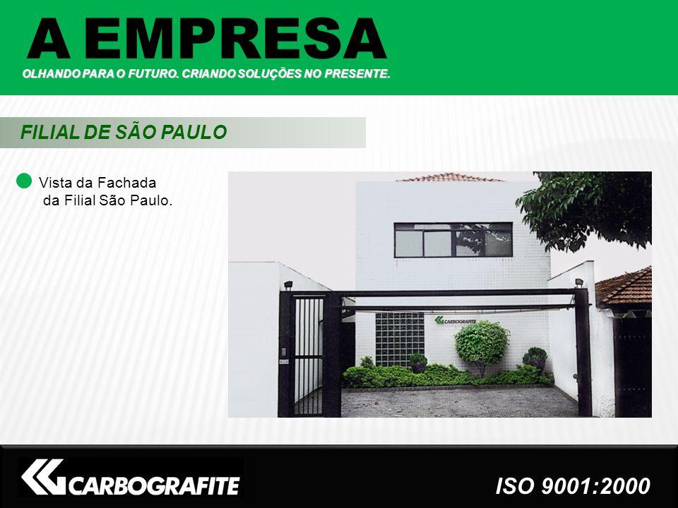 FILIAL DE SÃO PAULO Vista da Fachada da Filial São Paulo. A EMPRESA OLHANDO PARA O FUTURO. CRIANDO SOLUÇÕES NO PRESENTE. ISO 9001:2000