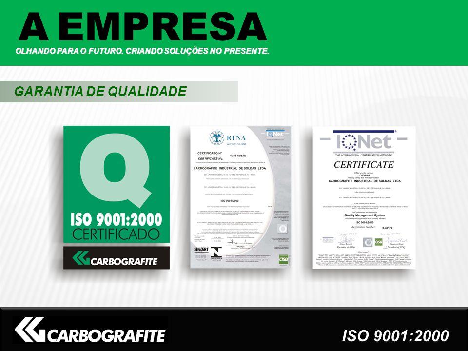 GARANTIA DE QUALIDADE A EMPRESA OLHANDO PARA O FUTURO. CRIANDO SOLUÇÕES NO PRESENTE. ISO 9001:2000