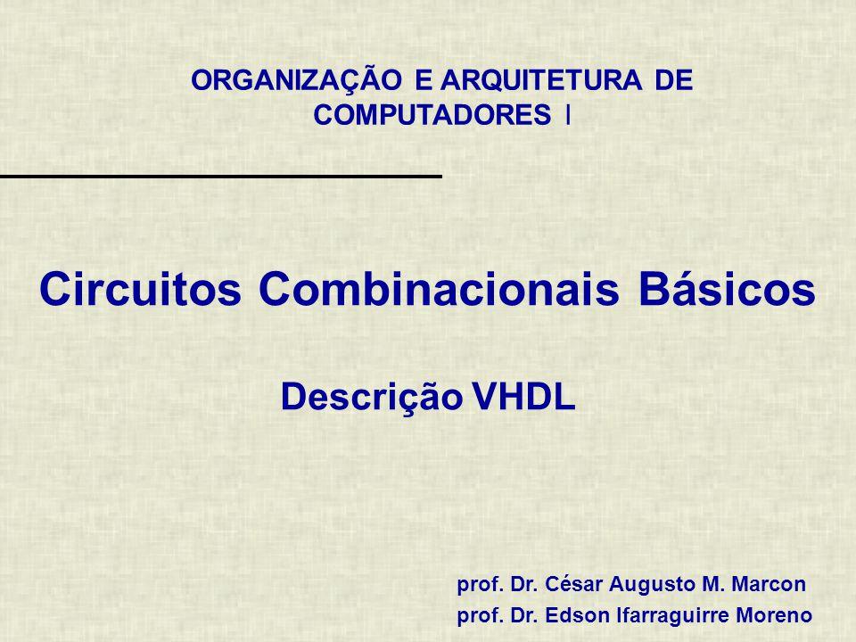 ORGANIZAÇÃO E ARQUITETURA DE COMPUTADORES I prof. Dr. César Augusto M. Marcon prof. Dr. Edson Ifarraguirre Moreno Circuitos Combinacionais Básicos Des