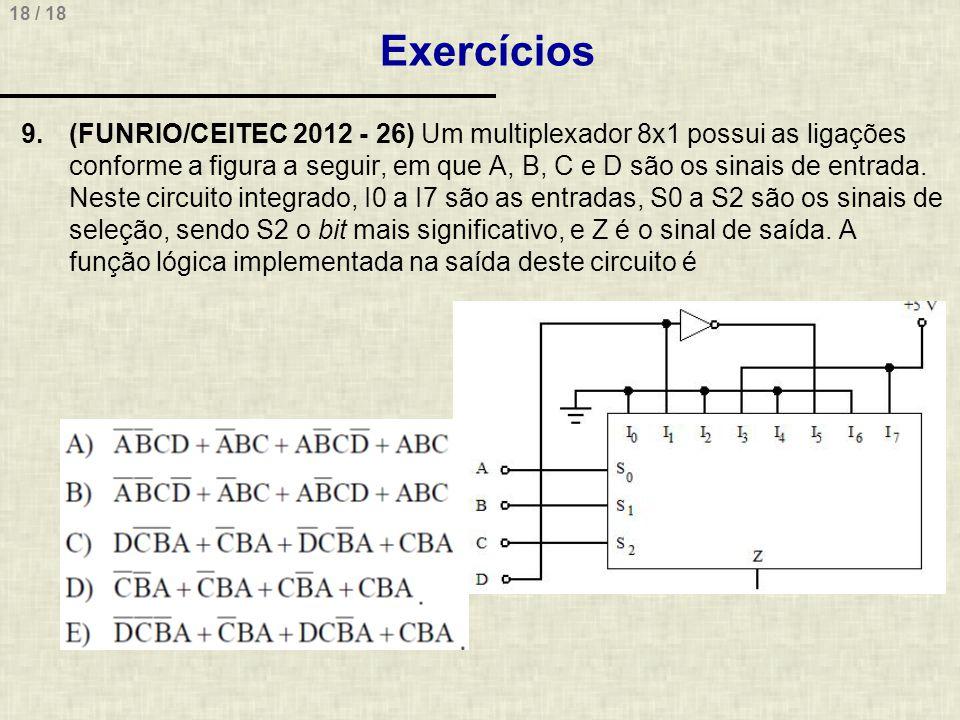 18 / 18 Exercícios 9.(FUNRIO/CEITEC 2012 - 26) Um multiplexador 8x1 possui as ligações conforme a figura a seguir, em que A, B, C e D são os sinais de