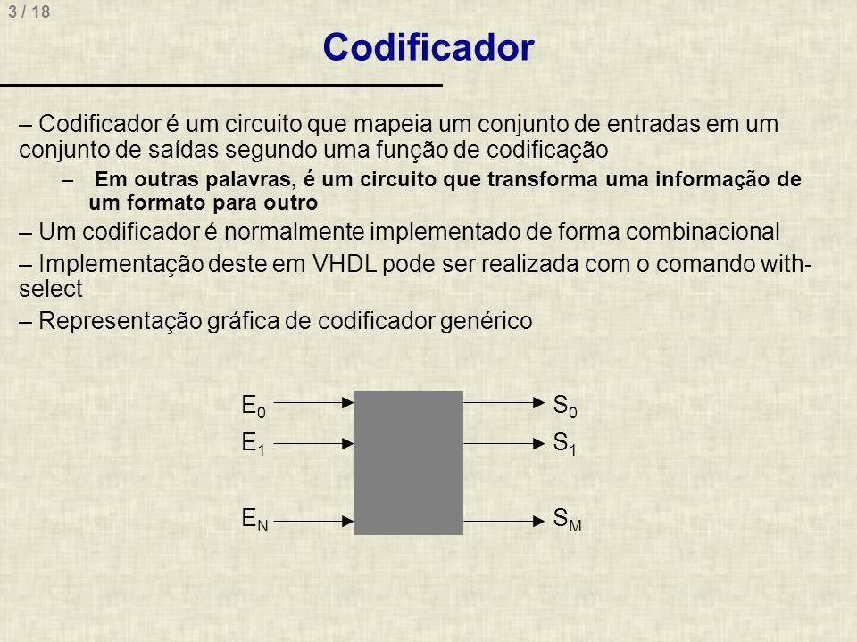 3 / 18 Codificador – Codificador é um circuito que mapeia um conjunto de entradas em um conjunto de saídas segundo uma função de codificação – Em outr