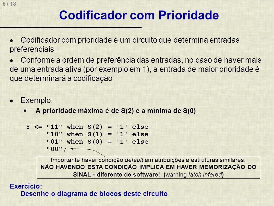 6 / 18 Codificador com Prioridade Codificador com prioridade é um circuito que determina entradas preferenciais Conforme a ordem de preferência das en