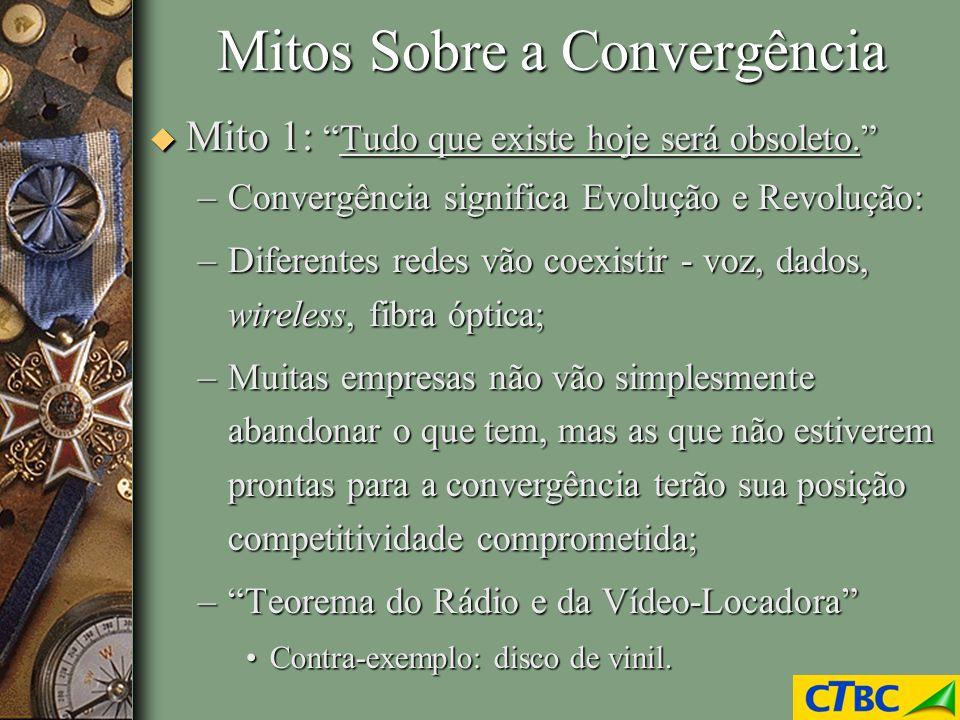 Mitos Sobre a Convergência u Mito 1:Tudo que existe hoje será obsoleto. –Convergência significa Evolução e Revolução: –Diferentes redes vão coexistir