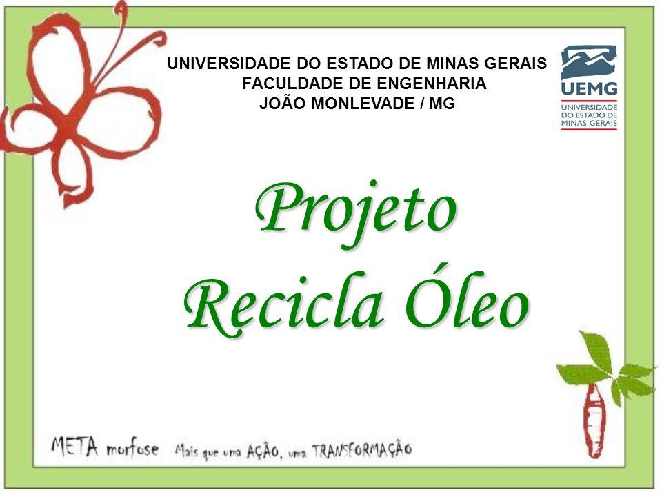 UNIVERSIDADE DO ESTADO DE MINAS GERAIS FACULDADE DE ENGENHARIA JOÃO MONLEVADE / MG Projeto Recicla Óleo