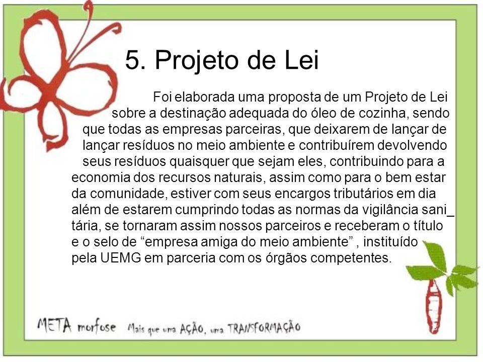 5. Projeto de Lei Foi elaborada uma proposta de um Projeto de Lei sobre a destinação adequada do óleo de cozinha, sendo que todas as empresas parceira
