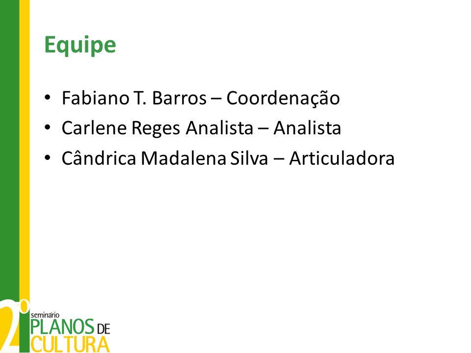 Equipe Fabiano T. Barros – Coordenação Carlene Reges Analista – Analista Cândrica Madalena Silva – Articuladora