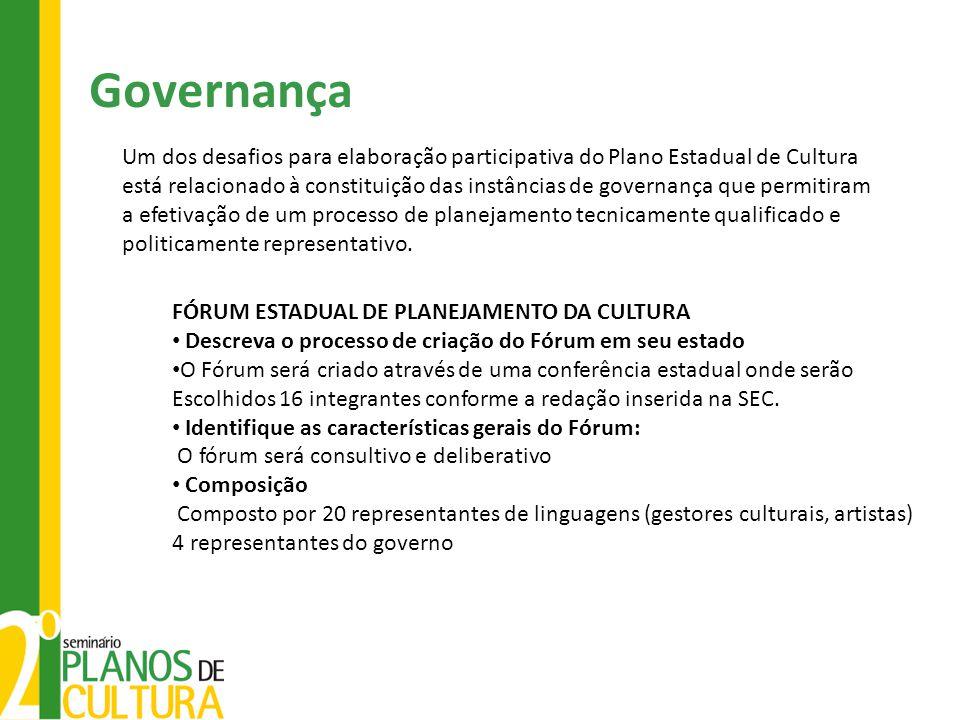 Governança Um dos desafios para elaboração participativa do Plano Estadual de Cultura está relacionado à constituição das instâncias de governança que