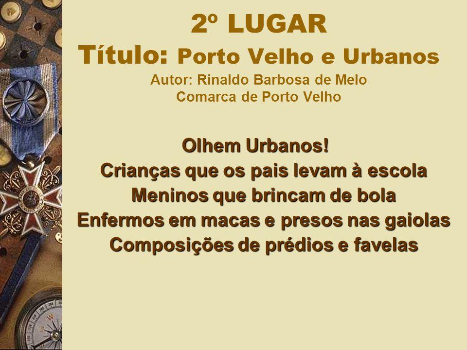 2º LUGAR Título: Porto Velho e Urbanos Autor: Rinaldo Barbosa de Melo Comarca de Porto Velho Olhem Urbanos! Crianças que os pais levam à escola Menino