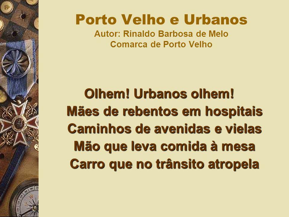 Olhem! Urbanos olhem! Mães de rebentos em hospitais Caminhos de avenidas e vielas Mão que leva comida à mesa Carro que no trânsito atropela Porto Velh