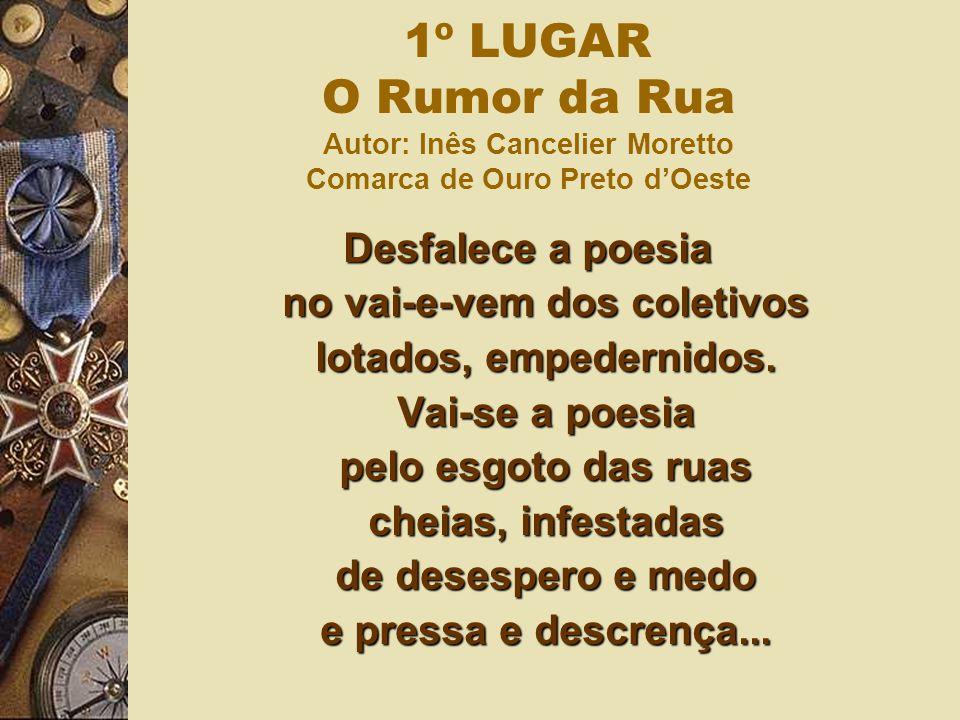 1º LUGAR O Rumor da Rua Autor: Inês Cancelier Moretto Comarca de Ouro Preto dOeste Desfalece a poesia no vai-e-vem dos coletivos lotados, empedernidos