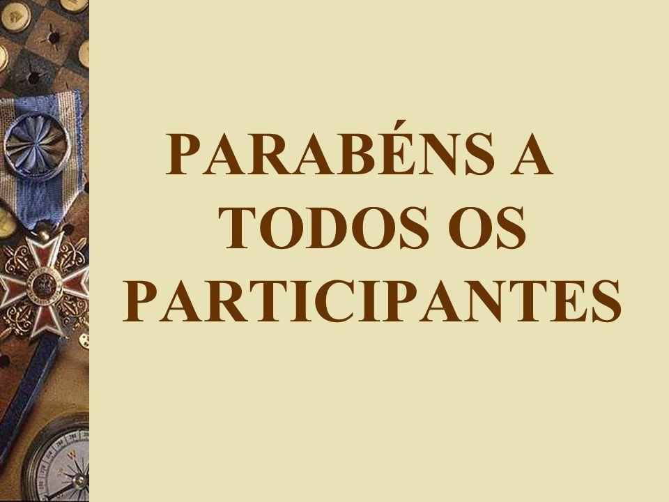 PARABÉNS A TODOS OS PARTICIPANTES