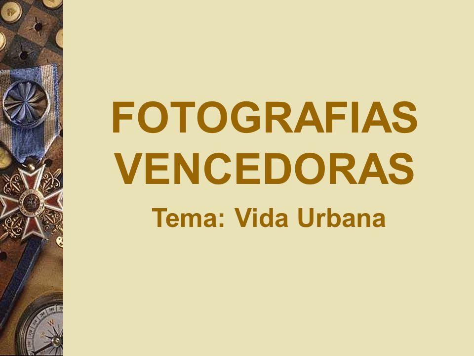 FOTOGRAFIAS VENCEDORAS Tema: Vida Urbana