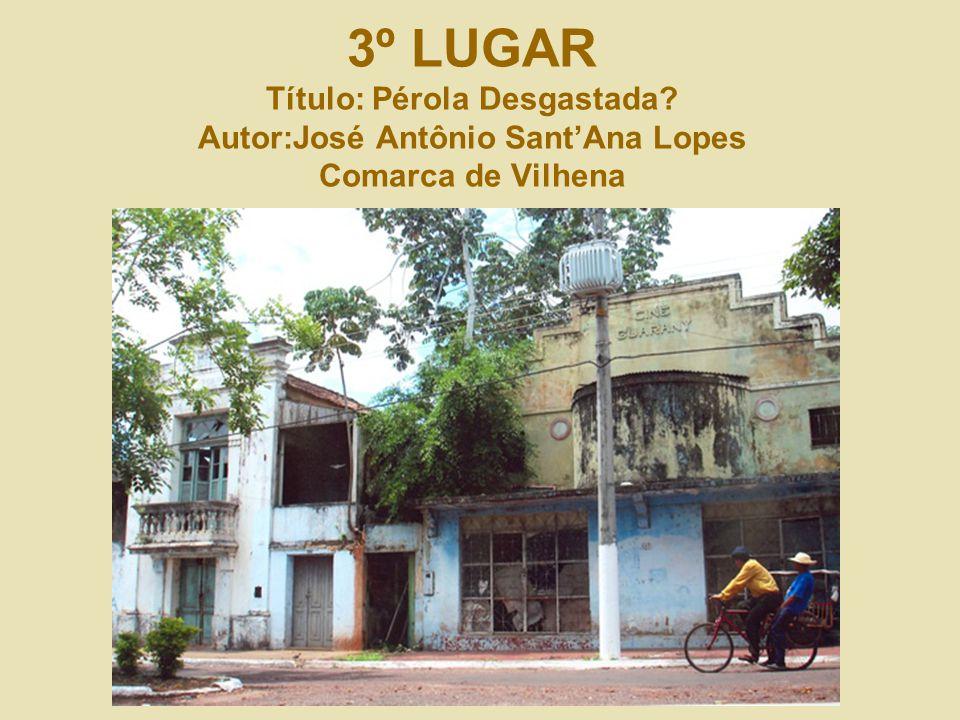 3º LUGAR Título: Pérola Desgastada? Autor:José Antônio SantAna Lopes Comarca de Vilhena