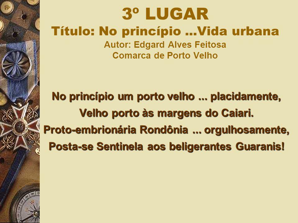 No princípio um porto velho... placidamente, Velho porto às margens do Caiari. Proto-embrionária Rondônia... orgulhosamente, Posta-se Sentinela aos be