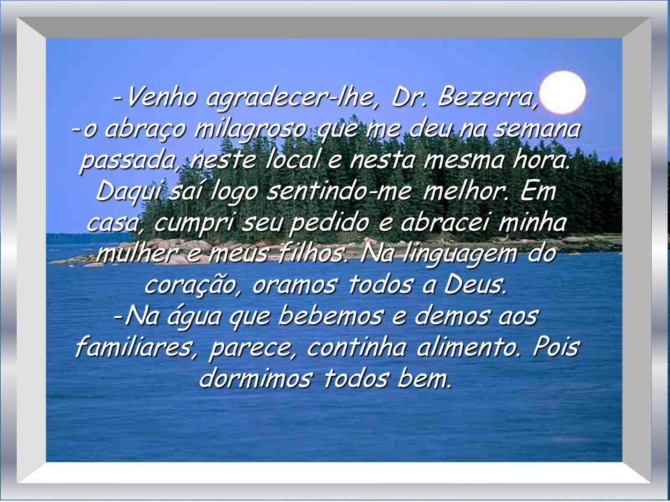 Uma semana se passara. Bezerra não se recordava mais do sucedido Muitos eram os problemas alheios. Após a sessão de outra terça-feira, descia as escad