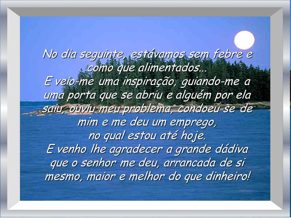 -Venho agradecer-lhe, Dr. Bezerra, -o abraço milagroso que me deu na semana passada, neste local e nesta mesma hora. Daqui saí logo sentindo-me melhor