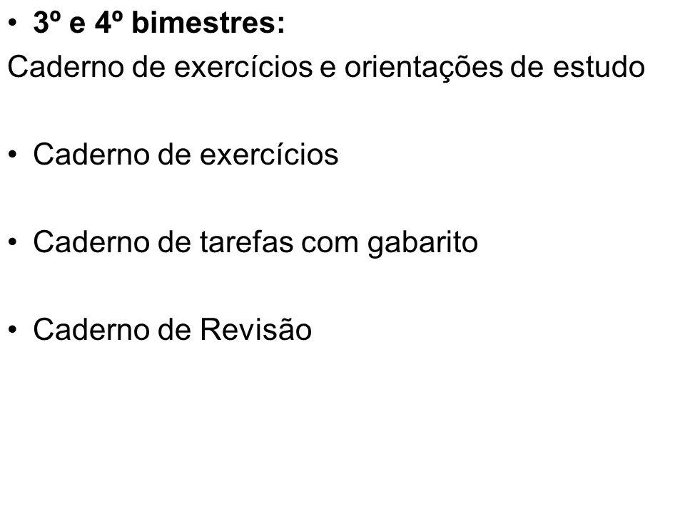 3º e 4º bimestres: Caderno de exercícios e orientações de estudo Caderno de exercícios Caderno de tarefas com gabarito Caderno de Revisão