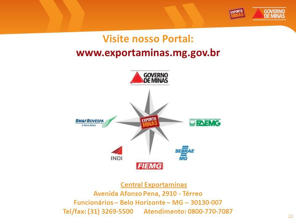 22 Visite nosso Portal: www.exportaminas.mg.gov.br Central Exportaminas Avenida Afonso Pena, 2910 - Térreo Funcionários – Belo Horizonte – MG – 30130-
