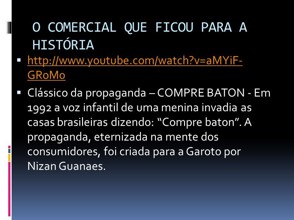 O COMERCIAL QUE FICOU PARA A HISTÓRIA http://www.youtube.com/watch?v=aMYiF- GRoM0 http://www.youtube.com/watch?v=aMYiF- GRoM0 Clássico da propaganda – COMPRE BATON - Em 1992 a voz infantil de uma menina invadia as casas brasileiras dizendo: Compre baton.