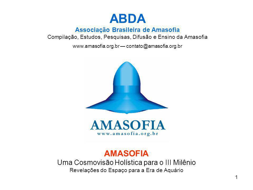 1 AMASOFIA Uma Cosmovisão Holística para o III Milênio Revelações do Espaço para a Era de Aquário ABDA Associação Brasileira de Amasofia Compilação, E