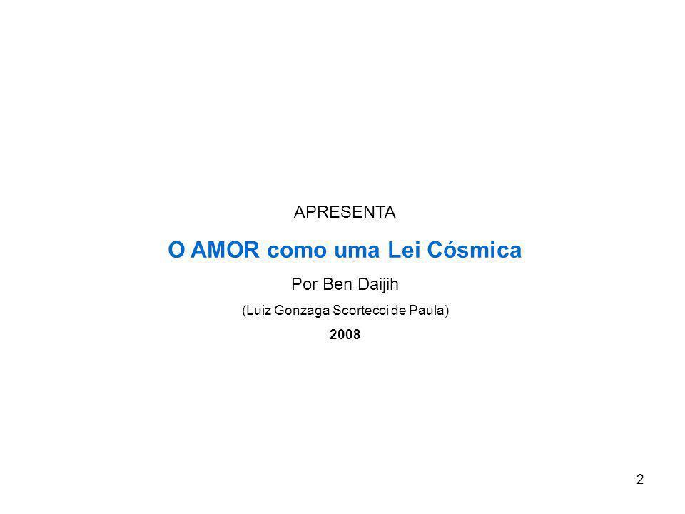2 APRESENTA O AMOR como uma Lei Cósmica Por Ben Daijih (Luiz Gonzaga Scortecci de Paula) 2008