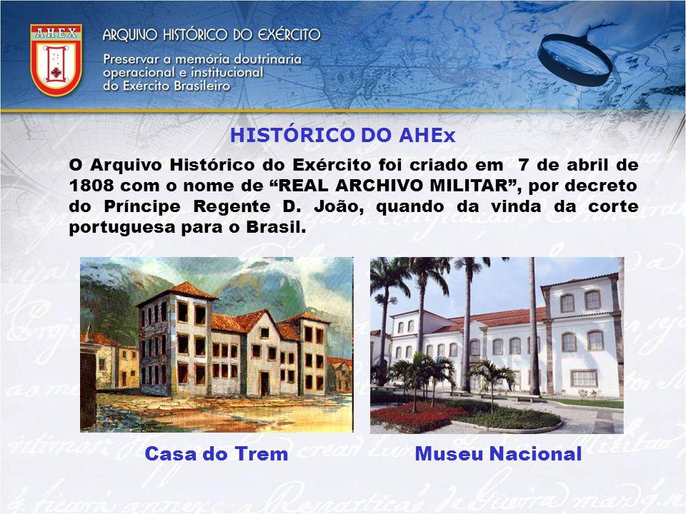 HISTÓRICO DO AHEx O Arquivo Histórico do Exército foi criado em 7 de abril de 1808 com o nome de REAL ARCHIVO MILITAR, por decreto do Príncipe Regente