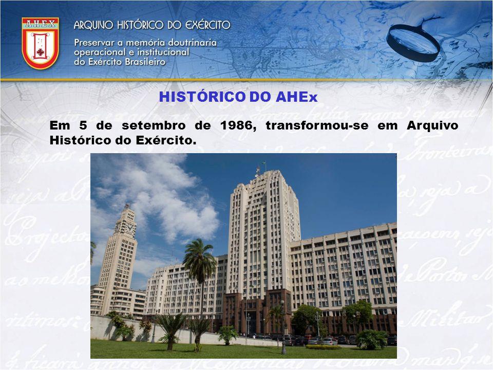 Em 5 de setembro de 1986, transformou-se em Arquivo Histórico do Exército. HISTÓRICO DO AHEx