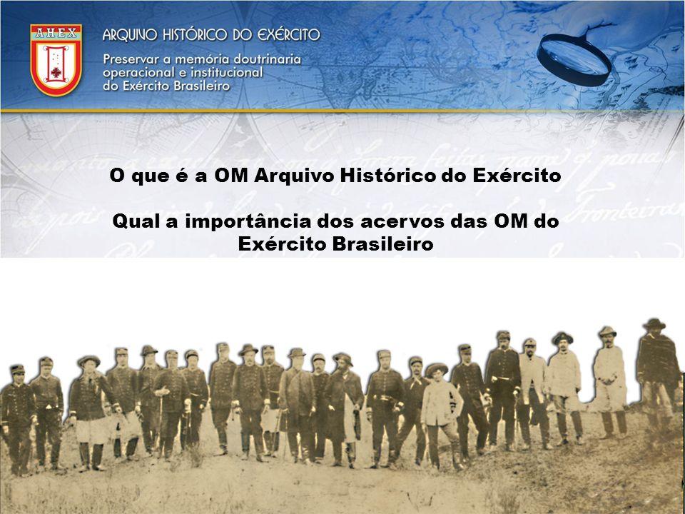 O que é a OM Arquivo Histórico do Exército Qual a importância dos acervos das OM do Exército Brasileiro