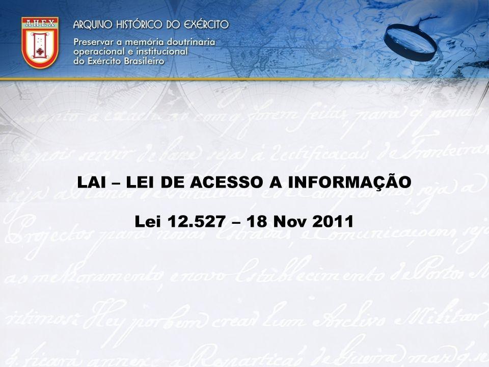LAI – LEI DE ACESSO A INFORMAÇÃO Lei 12.527 – 18 Nov 2011