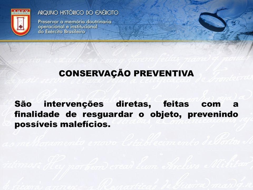 CONSERVAÇÃO PREVENTIVA São intervenções diretas, feitas com a finalidade de resguardar o objeto, prevenindo possíveis malefícios.